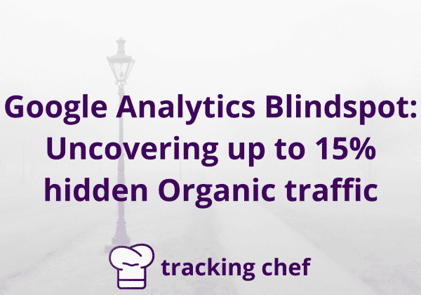 Google Analytics Blindspot: Uncovering up to 15% hidden Organic traffic