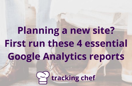 Planning a new site? First run these 4 essential Google Analytics reports