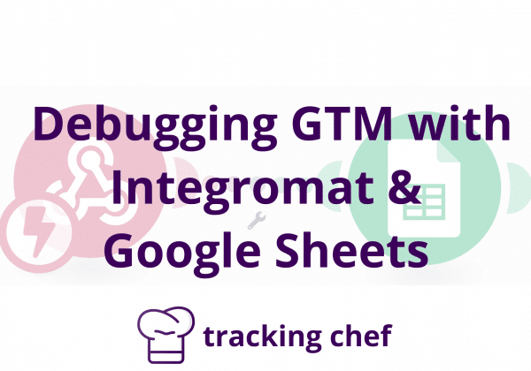 Debugging GTM with Integromat & Google Sheets